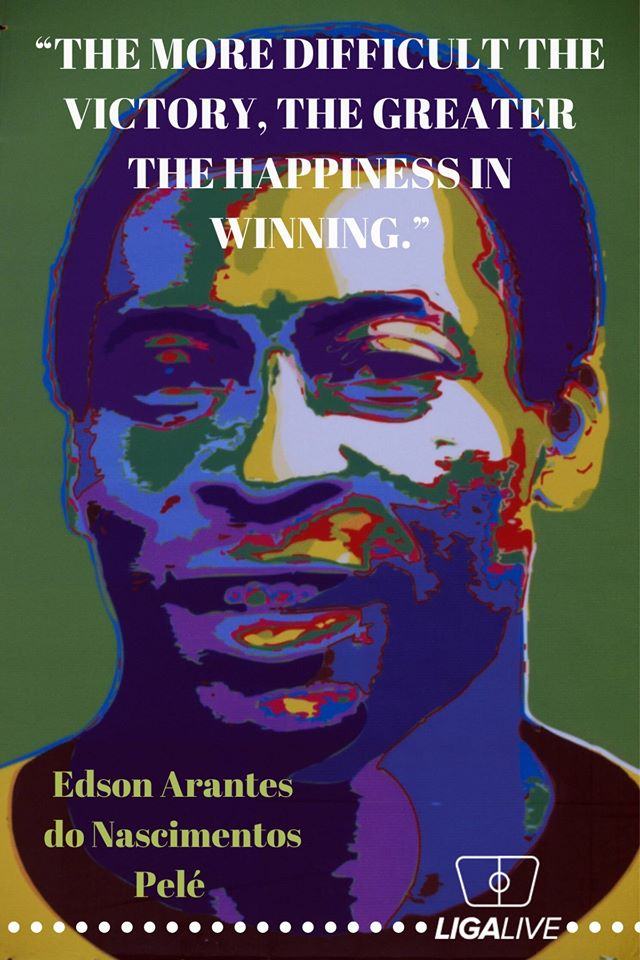 """Pele: """"The more difficult the victory the greater the happiness in winning."""""""
