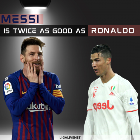 Messi is twice as good as Ronaldo